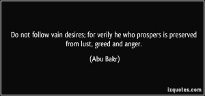 quote-do-not-follow-vain-desires-for-verily-he-who-prospers-is-preserved-from-lust-greed-and-anger-abu-bakr-10478